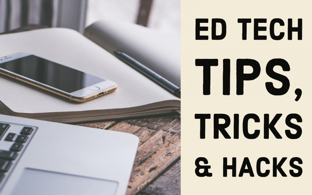 Ed Tech Tips, Tricks & Hacks #2