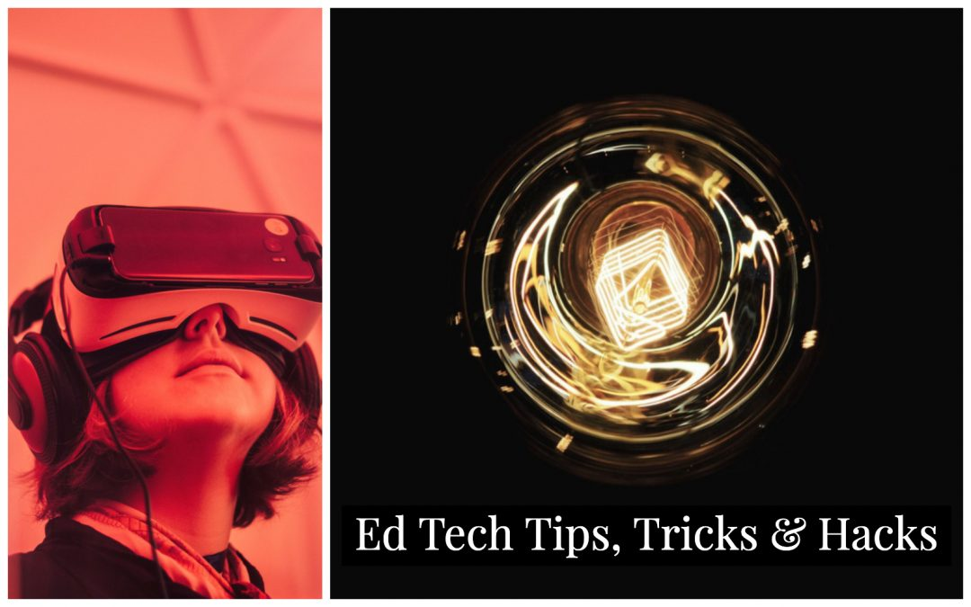 Ed Tech Tips, Tricks & Hacks #4