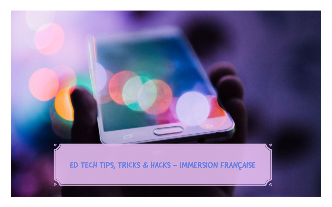 Ed Tech Tips, Tricks & Hacks – French Immersion Edition