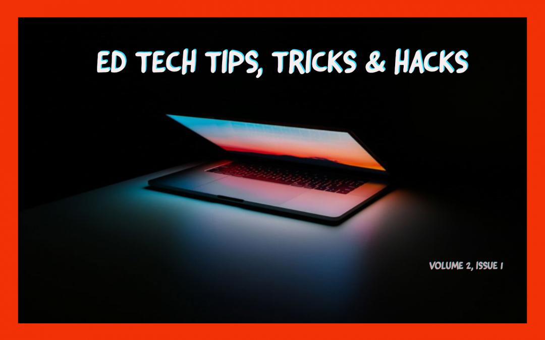 Ed Tech Tips, Tricks & Hacks – Vol. 2, Issue 1