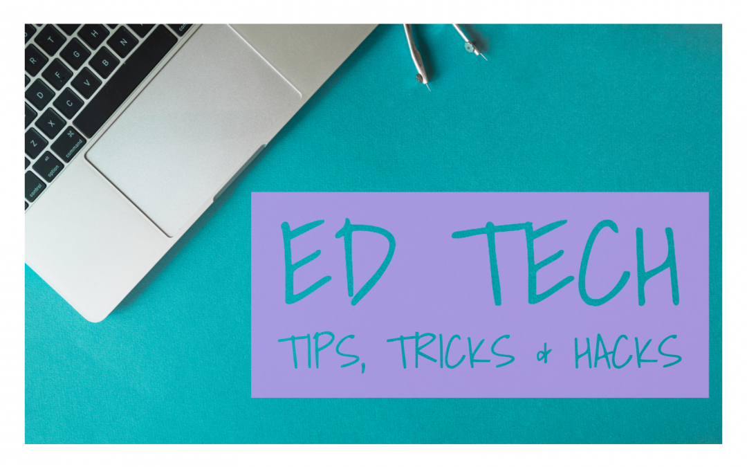 Ed Tech Tips, Tricks & Hacks; Volume 2, Issue 2
