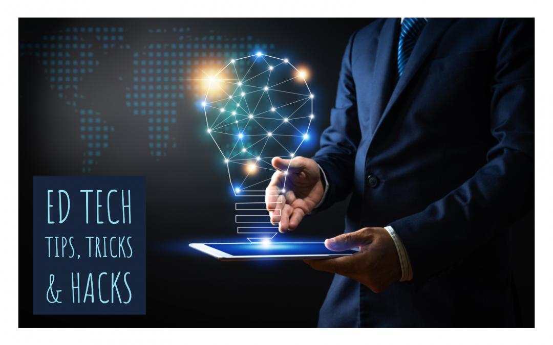 Ed Tech Tips, Tricks & Hacks – Vol. 2, Issue 3
