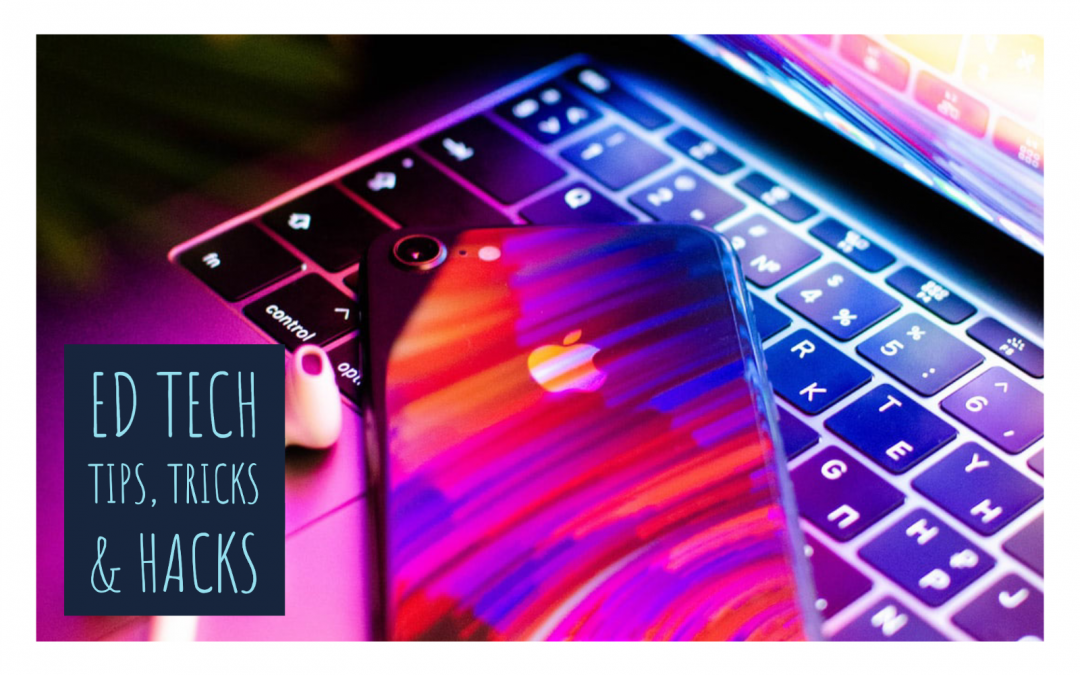 Ed Tech Tips, Tricks and Hacks – Vol. 2 Issue 4