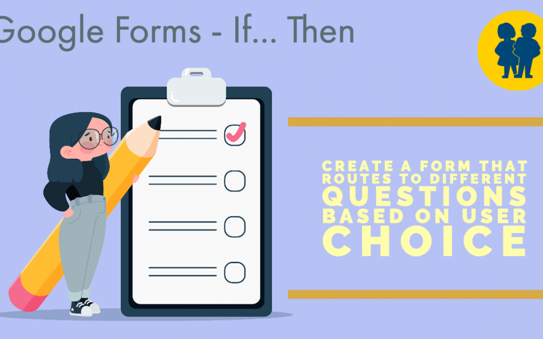 Creating an If… Then… form in Google Forms